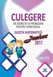 2017 Culegere de exercitii si probleme pentru Concursul Gazeta Matematica Junior cls. 2