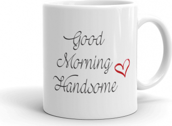 Cana personalizata Good morning handsome