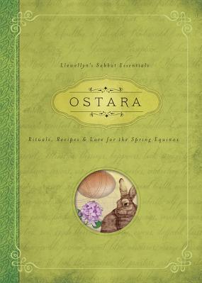 Ostara Rituals Recipes Lore for the Spring Equinox Carti