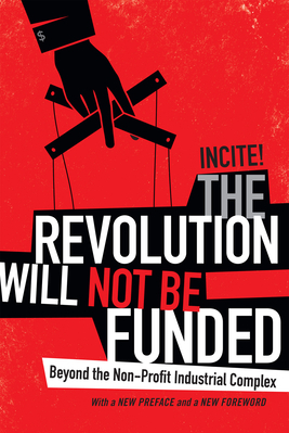 The Revolution Will Not Be Funded Beyond the Non Profit Industrial Complex Carti