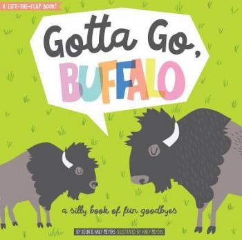 Gotta Go Buffalo A Silly Book of Fun Goodbyes