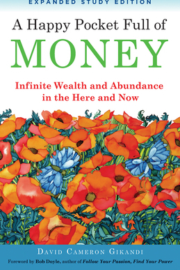 A Happy Pocket Full of Money Expanded Study Edition Infinite Wealth and Abundance in the Here and Now