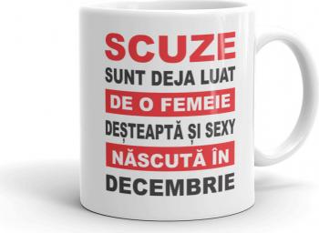 Cana personalizata Scuze sunt deja luat de o femeie desteapta si sexy nascuta in Decembrie Cadouri