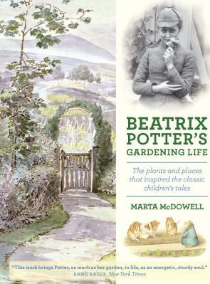 Beatrix Potter s Gardening Life The Plants and Places That Inspired the Classic Children s Tales Carti