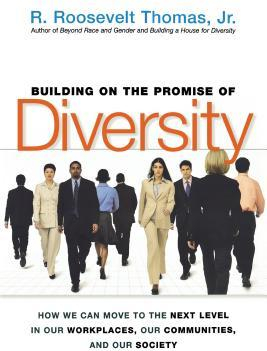Building on the Promise of Diversity How We Can Move to the Next Level in Our Workplaces Our Communities and Our Society