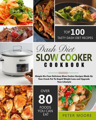 pret preturi Dash Diet Slow Cooker Cookbook Simple No Fuss Delicious Slow Cooker Recipes Made by Your Crock Pot to Rapid Weight Loss and Upgrade Your