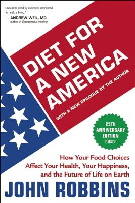 Diet for a New America How Your Food Choices Affect Your Health Happiness and the Future of Life on Earth