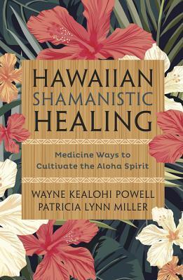 Hawaiian Shamanistic Healing Medicine Ways to Cultivate the Aloha Spirit Carti