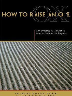 How to Raise an Ox Zen Practice as Taught in Master Dogen s Shobogenzo Carti