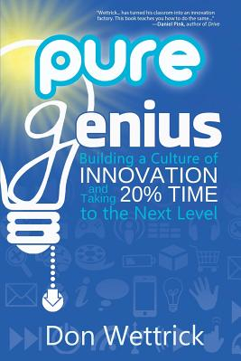 Pure Genius Building a Culture of Innovation and Taking 20 Time to the Next Level