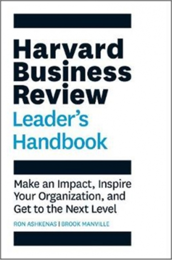 The Harvard Business Review Leader s Handbook Make an Impact Inspire Your Organization and Get to the Next Level