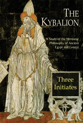 The Kybalion A Study of the Hermetic Philosophy of Ancient Egypt and Greece Carti