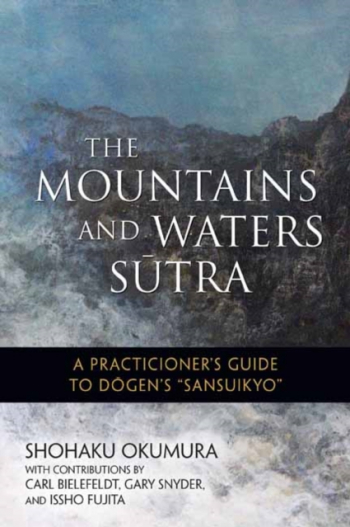 The Mountains and Waters Sutra A Practitioner s Guide to Dogen s Sansuikyo Carti