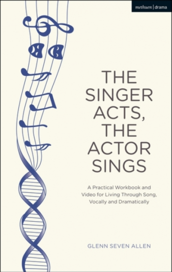 The Singer Acts The Actor Sings A Practical Guide to Living Through Song