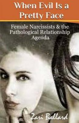 When Evil Is a Pretty Face Female Narcissists the Pathological Relationship Agenda Carti