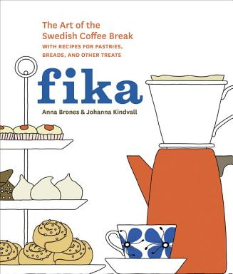 Fika The Art of the Swedish Coffee Break with Recipes for Pastries Breads and Other Treats Carti