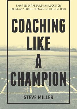 Coaching Like a Champion Eight Essential Building Blocks for Taking Any Sports Program to the Next Level