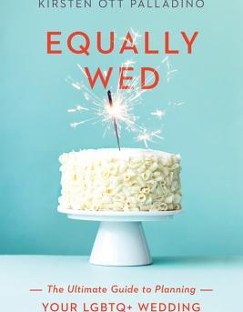 Equally Wed The Ultimate Guide to Planning Your Lgbtq Wedding