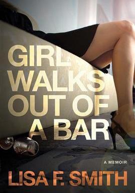 Girl Walks Out of a Bar A Memoir