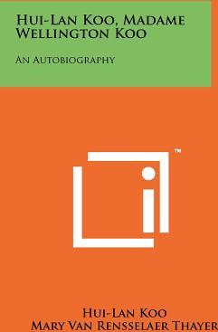 Hui LAN Koo Madame Wellington Koo An Autobiography Carti