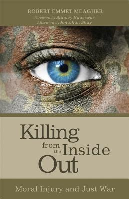 Killing from the Inside Out Moral Injury and Just War Carti
