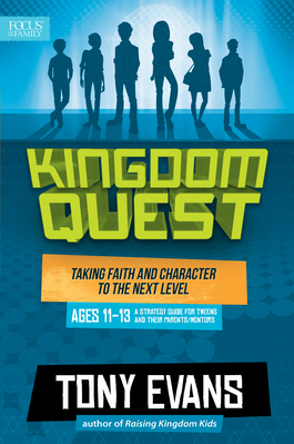 Kingdom Quest A Strategy Guide for Tweens and Their Parents Mentors Taking Faith and Character to the Next Level