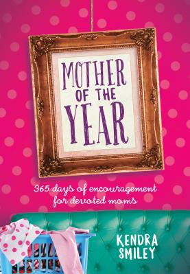Mother of the Year 365 Days of Encouragement for Devoted Moms