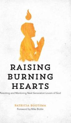 Raising Burning Hearts Parenting and Mentoring Next Generation Lovers of God Carti