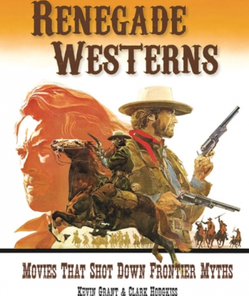 Renegade Westerns Movies That Shot Down Frontier Myths Carti
