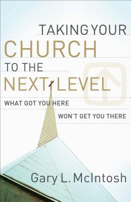 Taking Your Church to the Next Level What Got You Here Won t Get You There