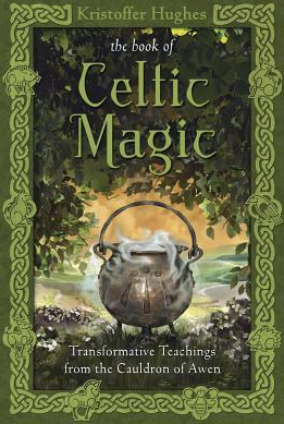 The Book of Celtic Magic Transformative Teachings from the Cauldron of Awen Carti