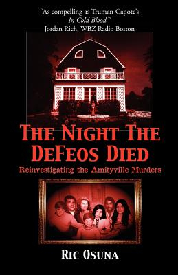 The Night the Defeos Died Reinvestigating the Amityville Murders