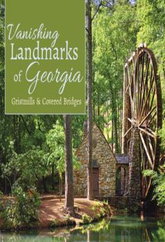 Vanishing Landmarks of Georgia Gristmills Covered Bridges