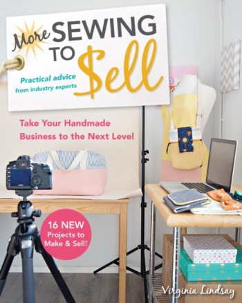 More Sewing to Sell Take Your Handmade Business to the Next Level 16 New Projects to Make Sell