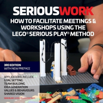 Serious Work How to Facilitate Lego r Serious Play r Meetings and Workshops Carti