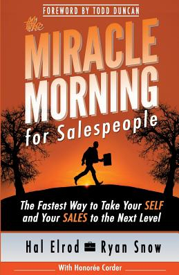 The Miracle Morning for Salespeople The Fastest Way to Take Your Self and Your Sales to the Next Level