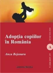 Adoptia copiilor in Romania - Anca Bejenaru Carti