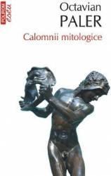 pret preturi Calomnii mitologice - Octavian Paler