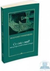 Ce este omul - Wolfhart Pannenberg Carti