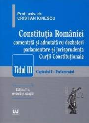 Constitutia Romaniei comentata si adnotata Titlul III ed 2 - Cristian Ionescu Carti