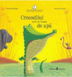 Crocodilul care se temea de apa - Christine Beigel Herve Le Goff