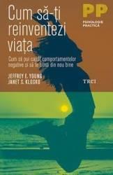 Cum sa-ti reinventezi viata - Jeffrey E. Young Janet S. Klosko