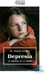 Depresia ca patima si ca boala mare - Dmitri Avdeev Carti