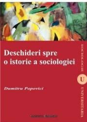 Deschideri spre o istorie a sociologiei - Dumitru Popovici Carti
