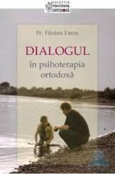 Dialogul in psihoterapia ortodoxa - Filoteu Faros Carti