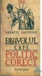 Diavolul este politic corect - Savatie Bastovoi Carti