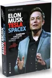 Elon Musck Tesla SpaceX si misiunea construirii unui viitor fantastic - Ashlee Vance Carti
