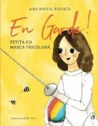 En garde. Fetita cu masca tricolora - Ana Maria Branza Carti
