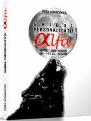 Ghidul personalitatii alfa pentru lideri nascuti din focul actiunii - Pera Novacovici Carti