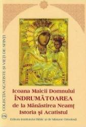 Icoana Maicii Domnului Indrumatoarea de la Manastirea Neamt. Istoria si acatistul Carti